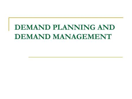 DEMAND PLANNING AND DEMAND MANAGEMENT