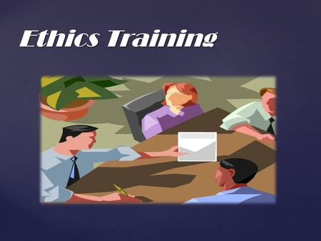 { Ethics Training. Formal Non Formal E-training (Computer Based) Off-the-Job On-the-Job Training Methods.