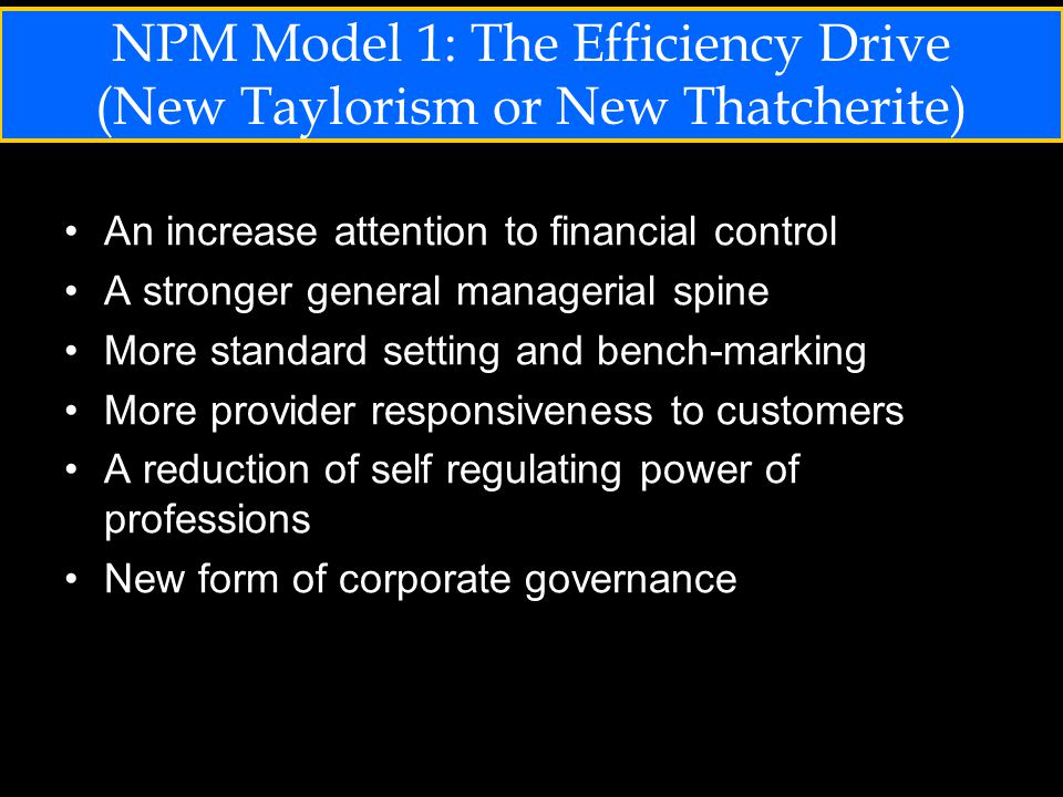NPM Model 2: Downsizing and Decentralization An extention of the early stress on market- mindedness to more elaborate and develop quasi-markets A split between a small strategic core and a large operational periphery and contracting out of non-strategic functions Delayering and downsizing A split between public funding and independent sector provision An attempt to move away from standardized forms of service to a service system