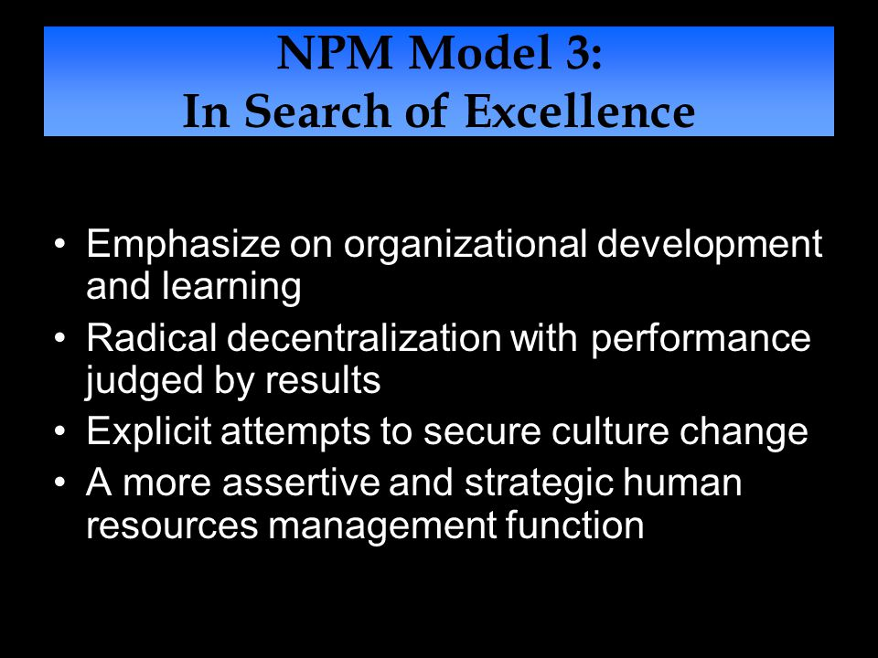 NPM Model 4: Public Service Orientation A major concern with service quality Reflection of users than customers Stress on the development of societal learning Stress on securing on participation and accountability