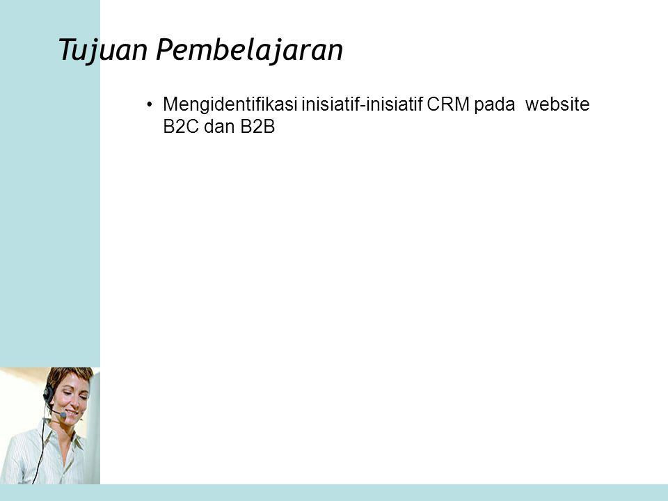 –Inisiatif CRM apa saja yang banyak digunakan pada website B2C dan B2B –Bagaimanakah website-website indonesia mengimplementasikannya –Apa yang bisa diperbuat (pilih salah satu contoh website di indonesia) Materi Pembelajaran