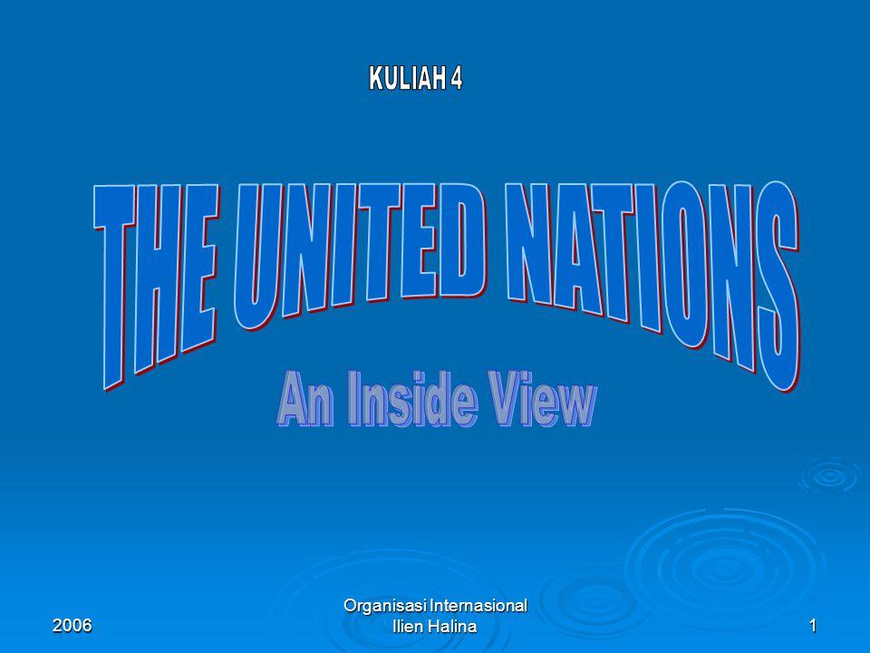 2006 Organisasi Internasional Ilien Halina2 Nama United Nations  Nama United Nations diciptakan oleh Presiden AS, Franklin D.Roosevelt dan digunakan unt pertama kalinya dlm Declaration by United Nations pd tg 1 Jan 1942.