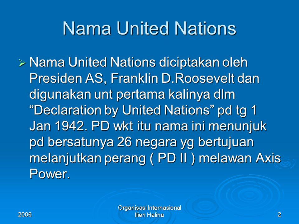 2006 Organisasi Internasional Ilien Halina3 Sejarah Pembentukan  Proses pendirian PBB dilalui dng 7 X pertemuan penting, yi : 1.
