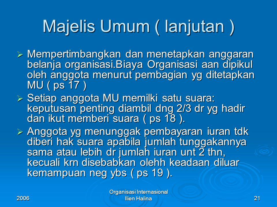 2006 Organisasi Internasional Ilien Halina22 Fungsi & Kekuasaan MU  Fungsi deliberative (pertimbangan) yg berhub dng kegiatan diskusi, studi & rekomendasi.