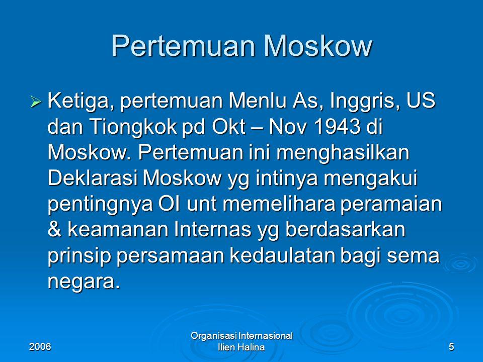 2006 Organisasi Internasional Ilien Halina6 Konferensi Taheran  Keempat, Konferensi di Taheran ahir Nov 1943 antara Roosevelt, Churchill dan Stalin sebagai kelanjutan pembicaraan Moskow.
