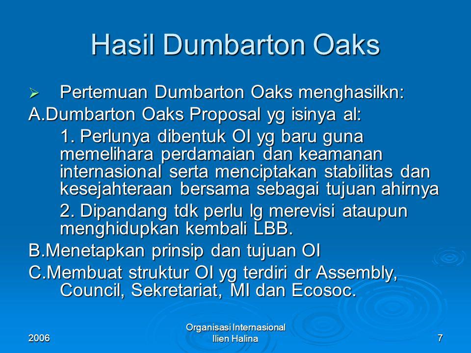 2006 Organisasi Internasional Ilien Halina8 Konferensi Dumbarton Oaks  Unt menyelesaikan perbedaan tsb serta merealisir hasil pembicaraan sebelumnya, maka diadakan konfrensi yg ke 5 di Dubarton Oaks.