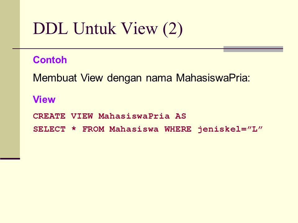 DDL Untuk TRIGGER (1) Trigger adalah sebuah obyek dalam database yang berupa prosedur yang merespon setiap kali terdapat proses modifikasi pada tabel Proses modifikasi berupa: Insert, Update dan delete Syntax: CREATE TRIGGER ON TABLE FOR [DELETE] [,] [INSERT] [,] [UPDATE] AS