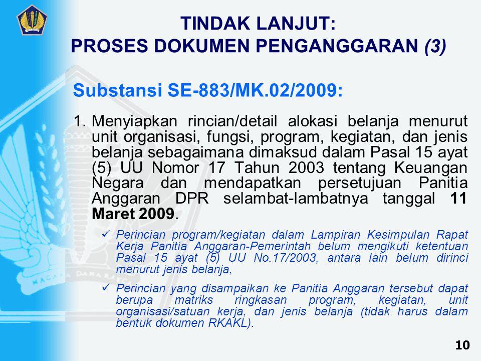 TINDAK LANJUT: PROSES DOKUMEN PENGANGGARAN (4) 2.Berdasarkan persetujuan Panitia Anggaran DPR-RI tersebut, Kementerian negara/Lembaga menyiapkan RKAKL dan menyampaikannya kepada Menteri Keuangan cq.