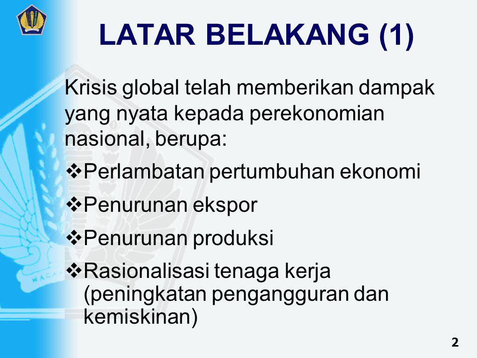 LATAR BELAKANG (2) Untuk memperkecil dampak negatif dari krisis keuangan global tersebut, Pemerintah dan Panitia Anggaran DPR- RI sepakat untuk mengambil langkah- langkah penyesuaian darurat di bidang fiskal, guna menyelamatkan perekonomian nasional tahun 2009 dari krisis global, antara lain dengan memperluas program stimulus fiskal APBN 2009 3