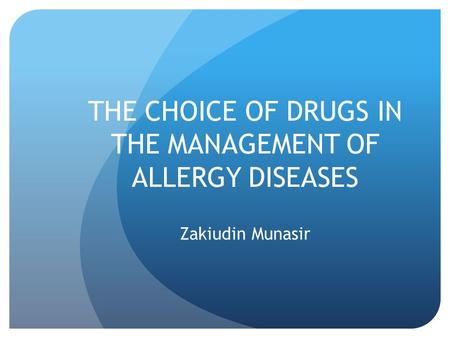 THE CHOICE OF DRUGS IN THE MANAGEMENT OF ALLERGY DISEASES Zakiudin Munasir.