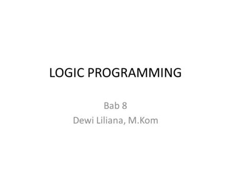 LOGIC PROGRAMMING Bab 8 Dewi Liliana, M.Kom. Programming Paradigms Programming paradigm – A pattern that serves as a school of thoughts for programming.