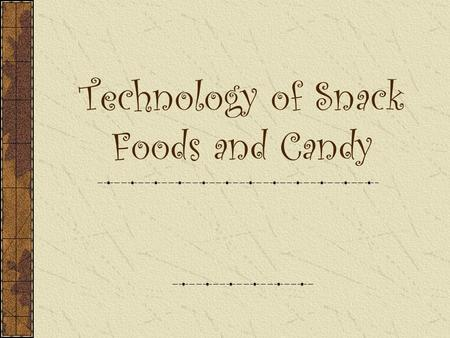 Technology of Snack Foods and Candy. Overview 1 st : Introduction 2 nd : Sweeteners 3 rd : Other Ingredients 4 th : Chocolate 5 th : Candy Cooking 6 th.