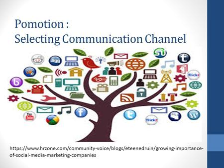 Pomotion : Selecting Communication Channel https://www.hrzone.com/community-voice/blogs/eteenedruin/growing-importance- of-social-media-marketing-companies.