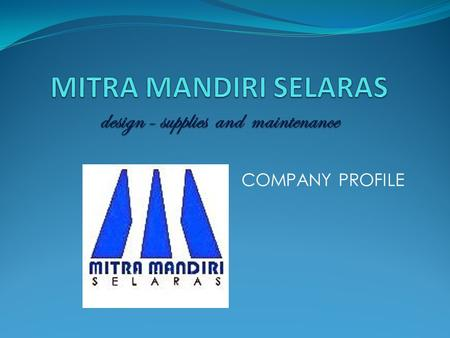 MITRA MANDIRI SELARAS design - supplies and maintenance