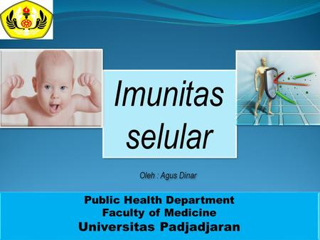 Imunitas selular Public Health Department Faculty of Medicine Universitas Padjadjaran Public Health Department Faculty of Medicine Universitas Padjadjaran.