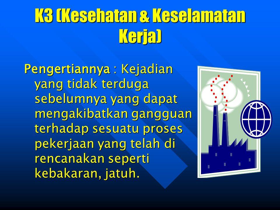 Tujuan K3 Melindungi para pekerja & orang lain ditempat kerja.