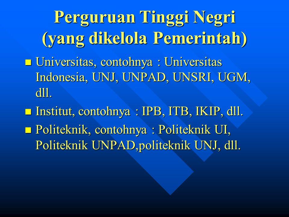Perguruan Tinggi Swasta (yang mengelola adalah pihak individu/grup atau yayasan) Universitas, contohnya Trisakti, Atma Jaya, Mustopo, YAI, Muhammadiyah, dll.
