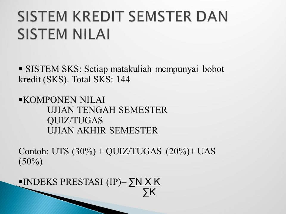  SISTEM SKS: Setiap matakuliah mempunyai bobot kredit (SKS).