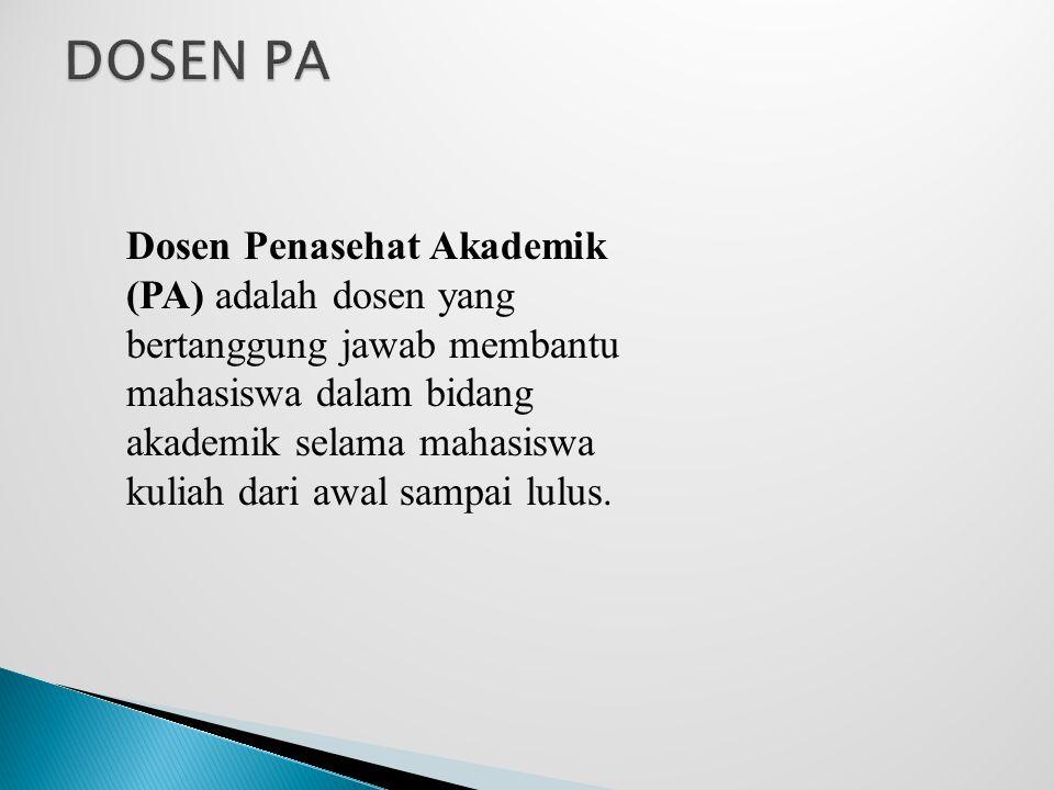 Dosen Penasehat Akademik (PA) adalah dosen yang bertanggung jawab membantu mahasiswa dalam bidang akademik selama mahasiswa kuliah dari awal sampai lulus.