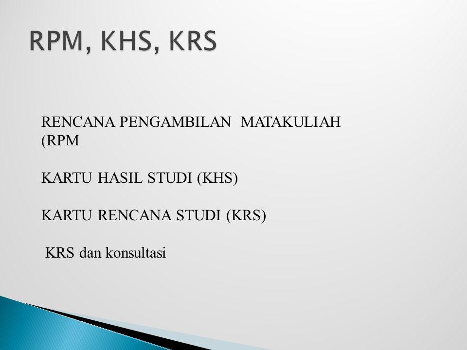 RENCANA PENGAMBILAN MATAKULIAH (RPM KARTU HASIL STUDI (KHS) KARTU RENCANA STUDI (KRS) KRS dan konsultasi