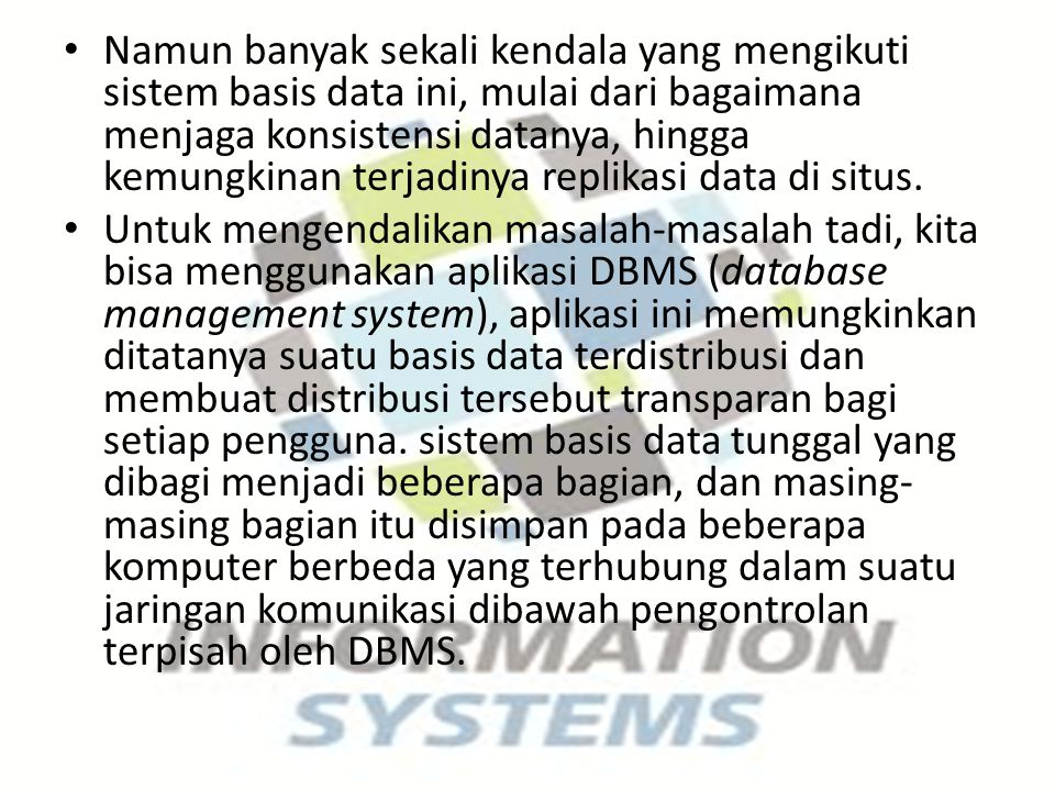 Pengguna akan mengakses basis data melalui sebuah aplikasi yang berbasis database, diakses secara global dari suatu server yang terpusat.