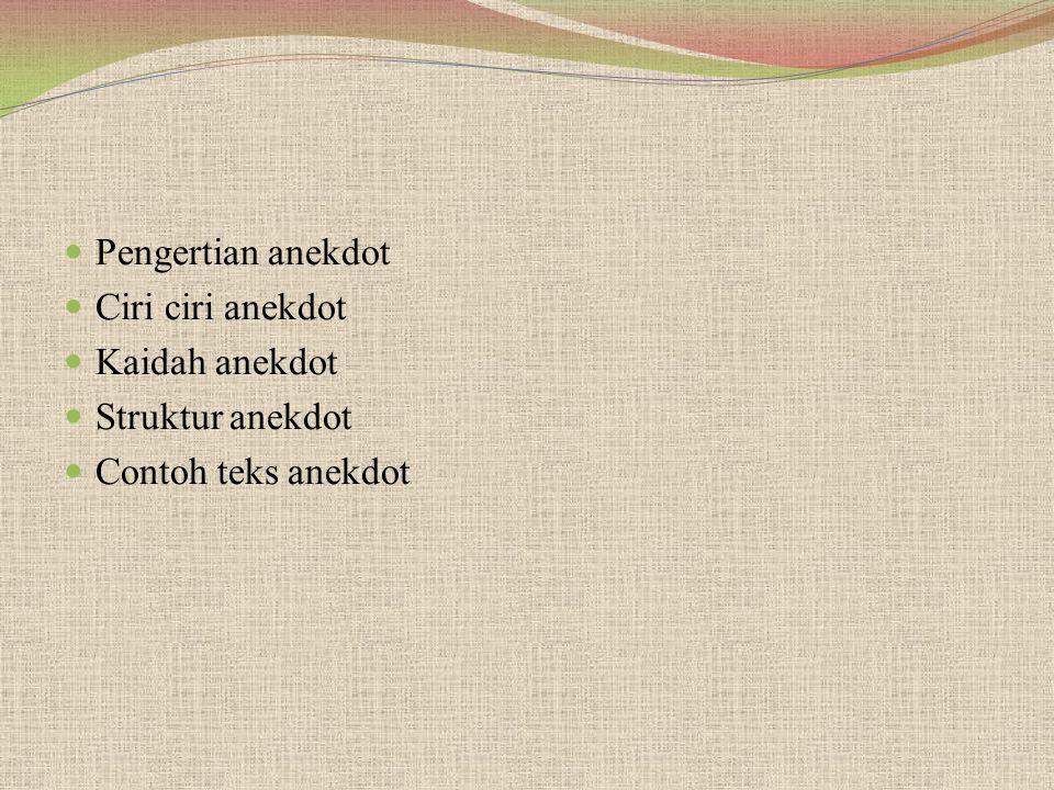 ANEKDOT Anekdot adalah sebuah teks yang berisi pengalaman seseorang yang tidak biasa.