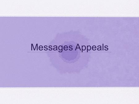 Messages Appeals. messages rational Emotional Emotional vs rational appeals EmotionalRational try to bond the consumer with the product, but The effects.