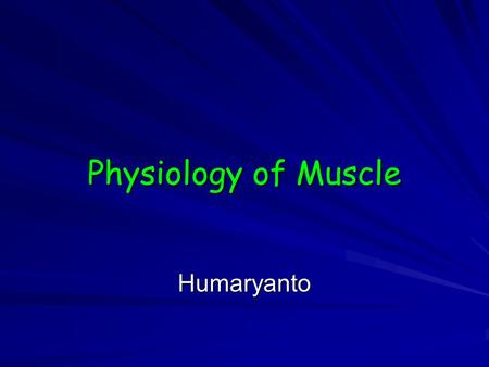 Physiology of Muscle Humaryanto.