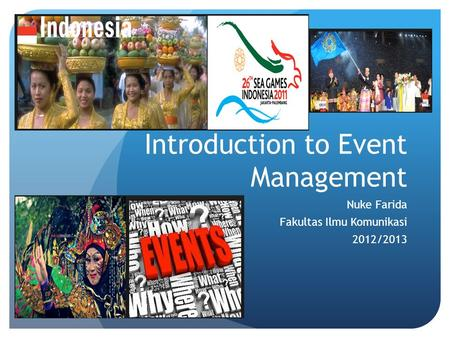 Introduction to Event Management Nuke Farida Fakultas Ilmu Komunikasi 2012/2013.