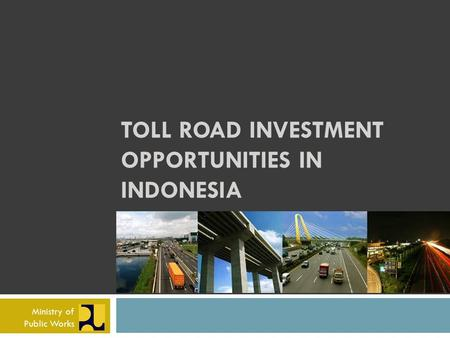 TOLL ROAD INVESTMENT OPPORTUNITIES IN INDONESIA