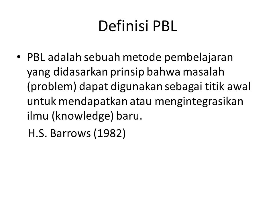 Definisi PBL Problem based learning is a way of constructing and teaching course using problem as a stimulus and focus on student activity.