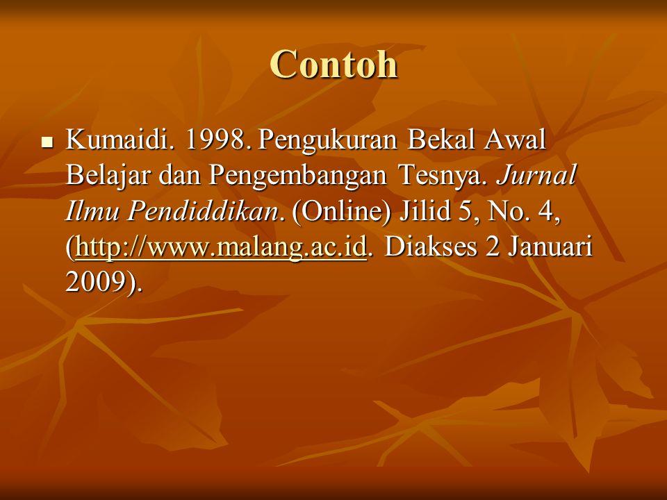 Rujukan dari Artikel dalam Majalah atau Koran Nama penulis ditulis paling depan, diikuti oleh tanggal, bulan, dan tahun.