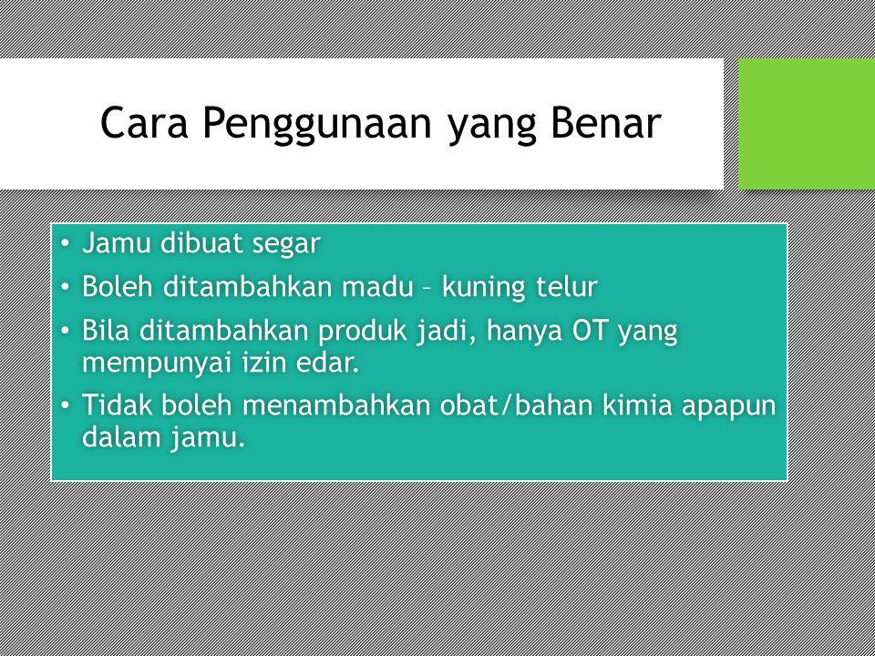 Kiat Memilih Obat Tradisional Label harus memuat: 1.Nama produk 2.Logo 3.Nomor izin edar 4.Tanggal kadaluarsa 5.Komposisi bahan 6.Aturan pakai 7.Jumlah/isi tiap wadah 8.Peringatan/kontra indikasi (bila ada) 9.Khasiat 10.Nomor kode produksi 11.Nama perusahaan, alamat (minimal nama kota dan Indonesia)