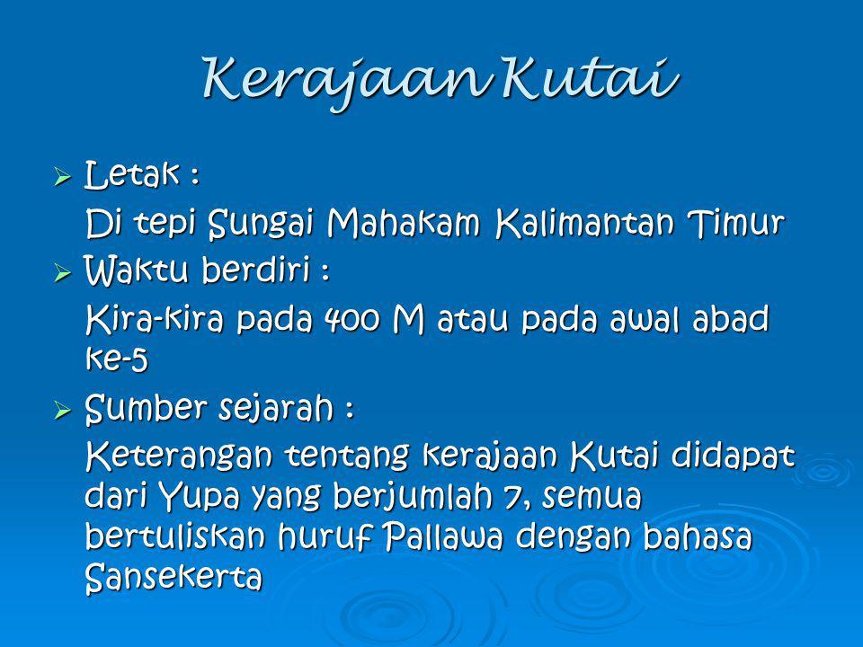  Raja yang memerintah : Kudungga, Aswawarman, Mulawarman  Hasil Peninggalan : Yupa yang berjumlah 7 (tujuh)