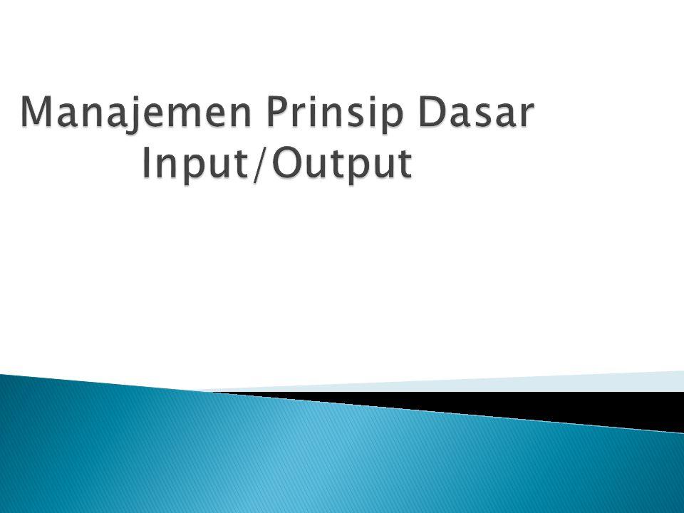  Merupakan tugas SO ◦ Mengambil data masukan piranti input untuk diproses lebih lanjut oleh prosessor ◦ Memeriksa status piranti I/O.