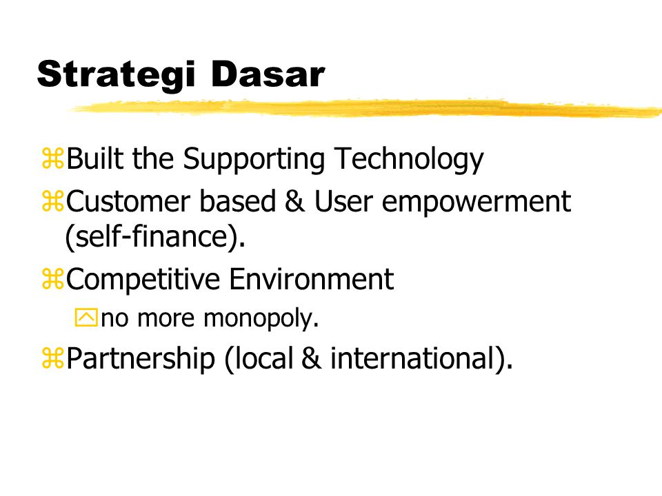 Strategi Dasar zBuild the Supporting Technology.yInternet sebagai alat bantu.