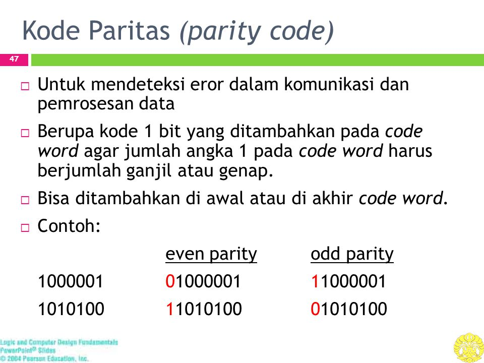 4-Bit Parity Code Example 48  Fill in the even and odd parity bits:  The codeword 1111 has even parity and the codeword 1110 has odd parity.