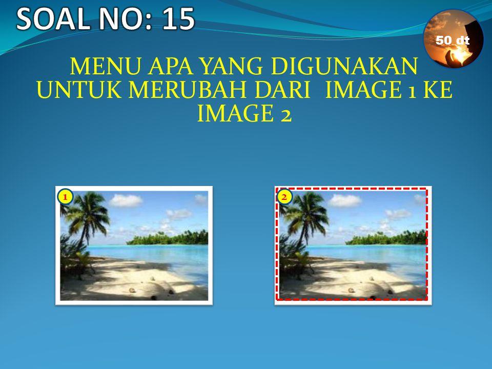 MENU APA YANG DIGUNAKAN UNTUK MERUBAH DARI IMAGE 1 -2 DAN IMAGE 3 50 dt 2 1 3
