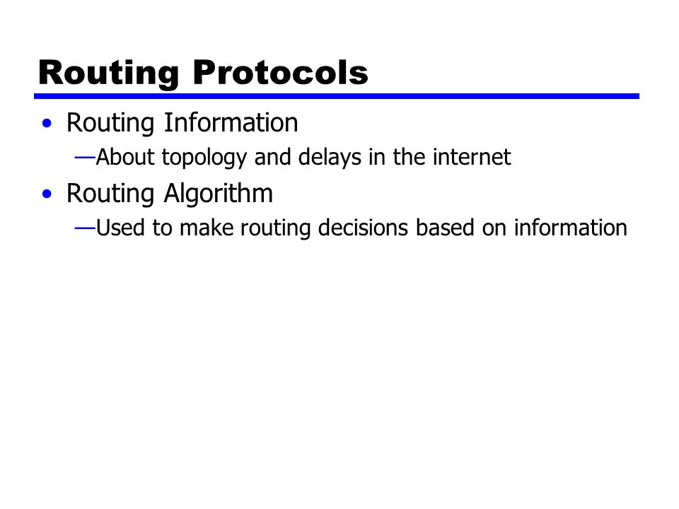 Autonomous Systems (AS) Group of routers Exchange information Common routing protocol Set of routers and networks managed by signle organization A connected network —There is at least one route between any pair of nodes