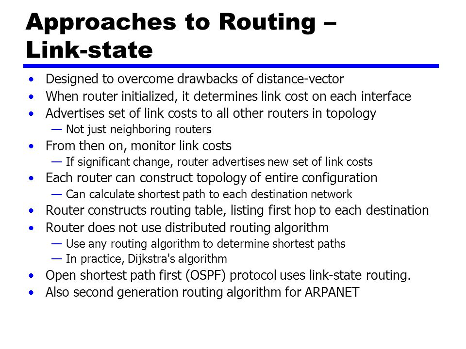 Exterior Router Protocols – Not Distance-vector Link-state and distance-vector not effective for exterior router protocol Distance-vector assumes routers share common distance metric ASs may have different priorities —May have restrictions that prohibit use of certain other AS —Distance-vector gives no information about ASs visited on route