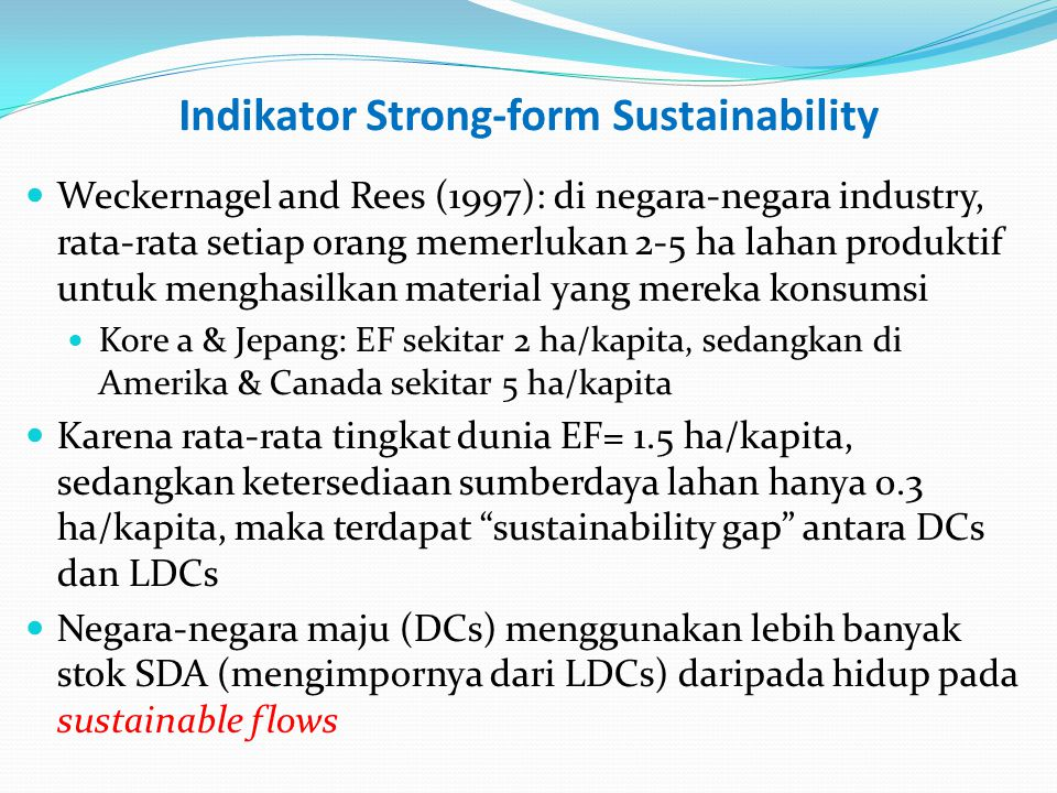 Indikator Umum PB Commission on Sustainable Development (CSD) dari UN Conference on Environment and Development – pada tahun 2006 telah menyusun indikator SD yang terdiri dari tema- tema berikut dan secara keseluruhan mencakup 50 indikator: