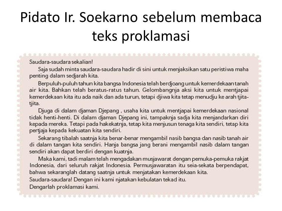 Selanjutnya, Ir.Soekarno membacakan teks proklamasi yang telah ditandatangani oleh Ir.