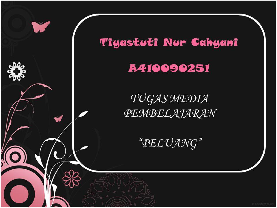 Tiyastuti Nur Cahyani A410090251 TUGAS MEDIA PEMBELAJARAN PELUANG