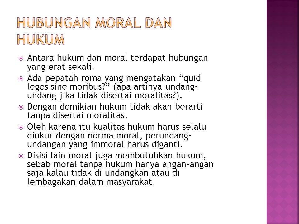  Meskipun hubungan hukum dan moral begitu erat, namun hukum dan moral tetap berbeda,  sebab dalam kenyataannya ada hukum yang bertentangan dengan moral atau ada undang-undang yang immoral, yang berarti terdapat ketidakcocokan antara hukum dan moral.