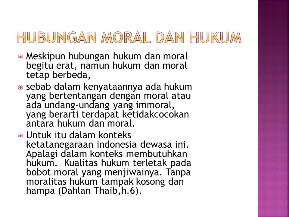  Dilihat dari dasarnya, hukum memiliki dasar yuridis, konsesus dan hukum alam sedangkan moral berdasarkan hukum alam.