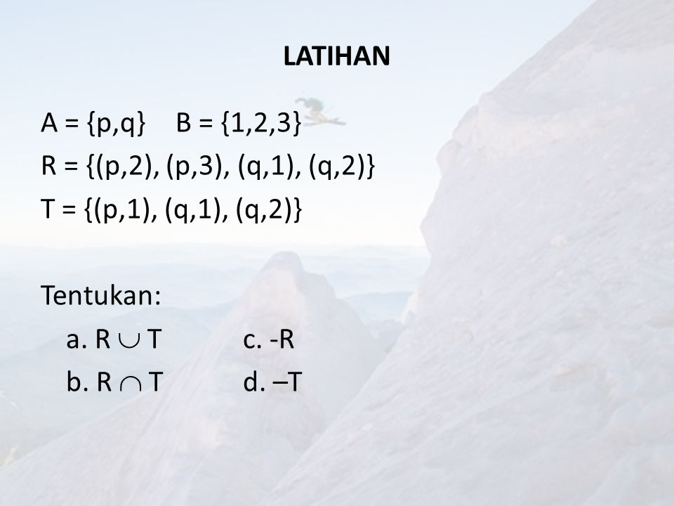 INVERS/KONVERS Disimbolkan dengan R -1 Adalah relasi dari B ke A dan memenuhi sifat : R -1 = {(b,a)  (a,b)  R} Contoh Invers dari relasi-relasi pada contoh 1 adalah :  R 1 -1 = {(1,a), (2,a) (2,c)}  R 2 -1 = {(2,a), (2,c}  R 3 -1 = {(1,b)}