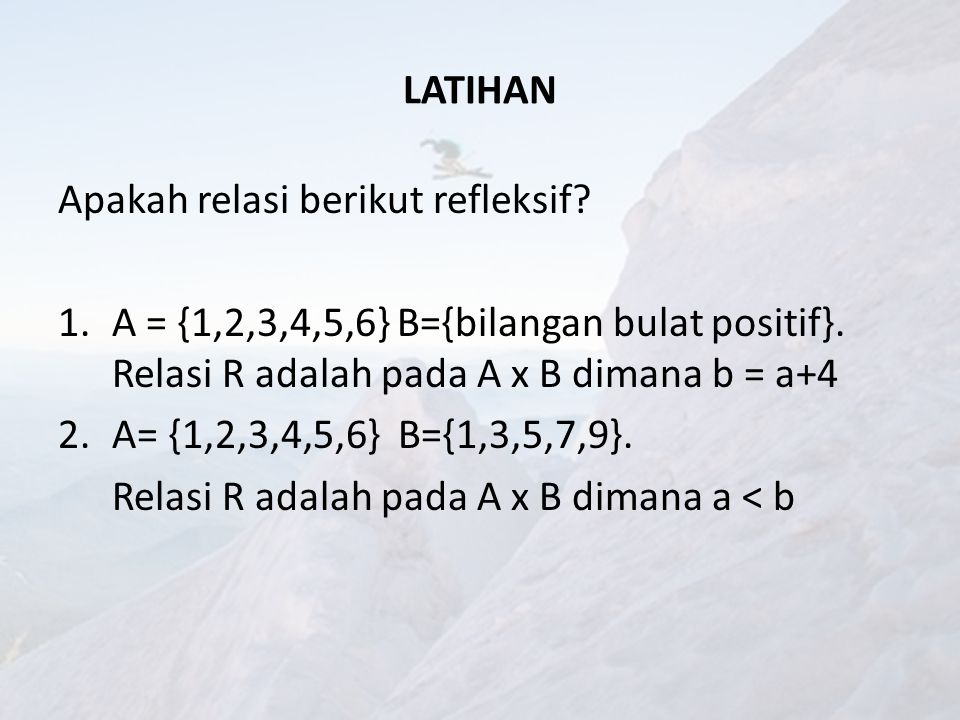 RELASI SIMETRIS Suatu relasi R disebut simetris bila : Jika a R b maka b R a Suatu relasi disebut tidak simetris bila terdapat (a, b)  R tetapi (b,a)  R.