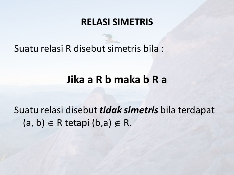 CONTOH A = {1,2,3} R1 = {(1,1), (1,2), (1,3), (3,3)} R2 = {(1,1), (1,2), (2,1), (2,2), (3,3)} R3 = {(1,1), (1,2), (2,2), (2,3)} R1 tidak simetris sebab (1,2)  R1 tetapi (2,1)  R1.