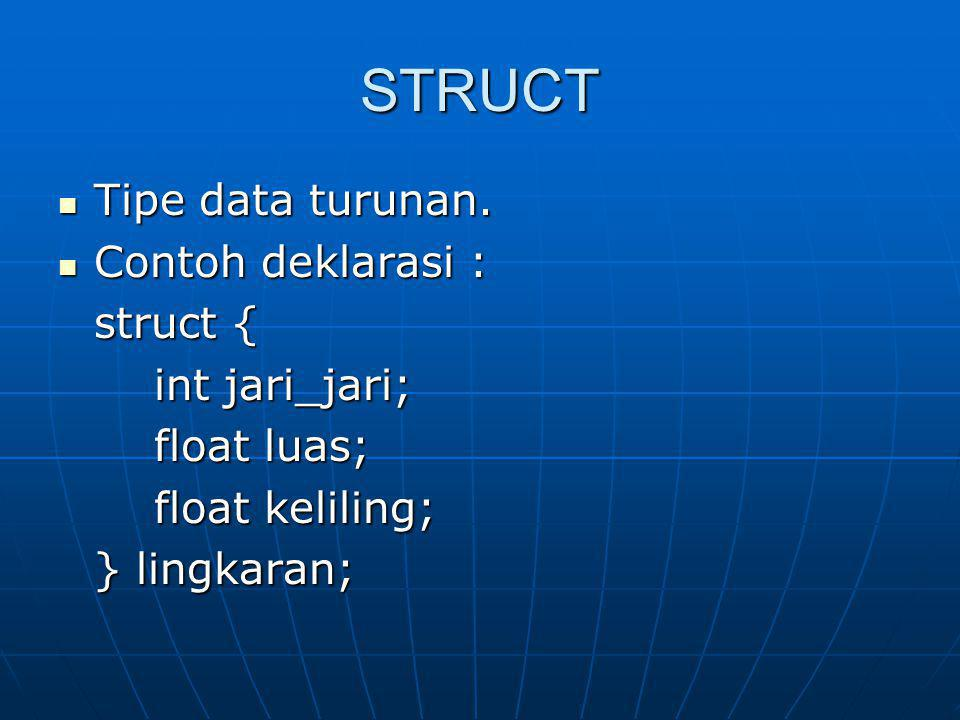 STRUCT Contd.SATU variabel bisa menyimpan BANYAK data yang BERBEDA TIPE datanya.