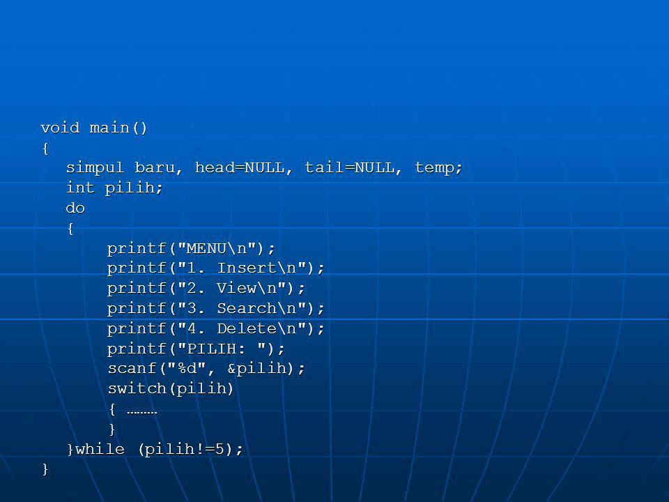 Insert Node case 1: int data; printf( Data Masuk: ); scanf( %i , &data); baru = (simpul) malloc(sizeof (struct node)); baru->info = data; baru->next = NULL; if (head == NULL)//list masih kosong {//simpul yg pertama kali head = baru; head = baru; tail = baru; tail = baru;}else{ tail->next = baru; tail->next = baru; tail = baru; tail = baru;}break;